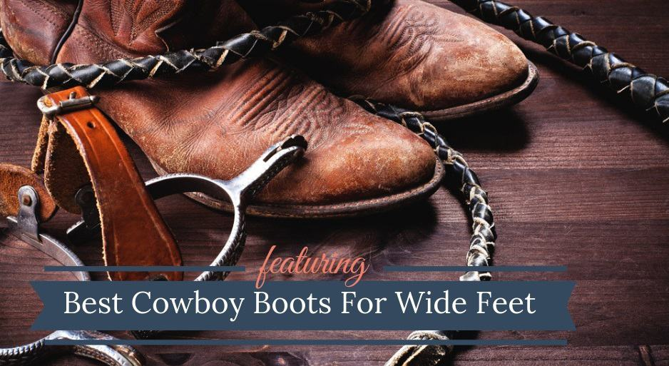 7 Best Cowboy Boots For Wide Feet (2020