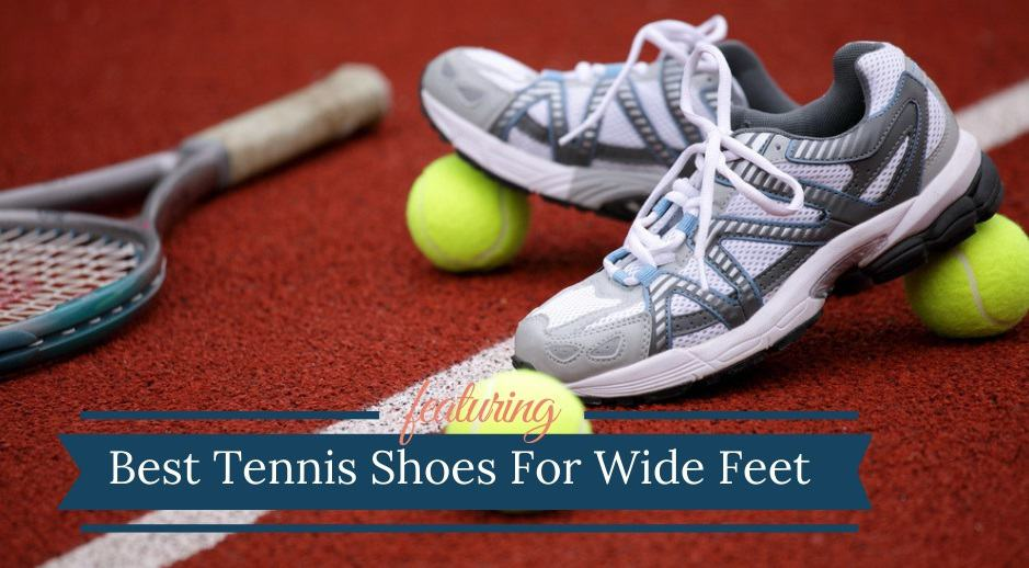 Best Tennis Shoes For Wide Feet (2020