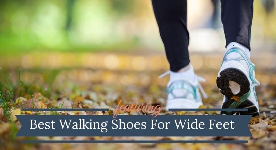 Best Walking Shoes For Wide Feet